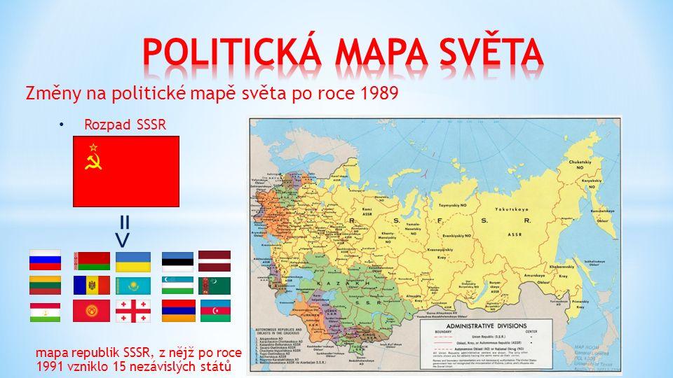 Změny na politické mapě světa po roce 1989 Rozpad SSSR mapa republik SSSR, z nějž po roce 1991 vzniklo 15 nezávislých států = ˃