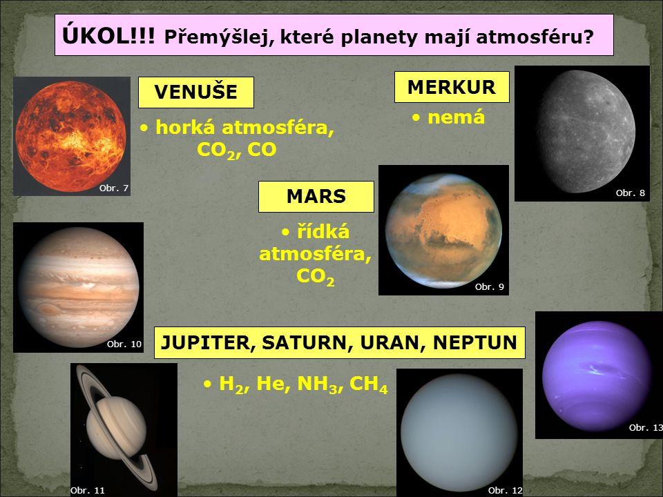 H 2, He, NH 3, CH 4 Uran ÚKOL!!! Přemýšlej, které planety mají atmosféru? MERKUR VENUŠE MARS JUPITER, SATURN, URAN, NEPTUN nemá horká atmosféra, CO 2,