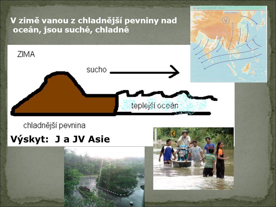 V zimě vanou z chladnější pevniny nad oceán, jsou suché, chladné Výskyt: J a JV Asie