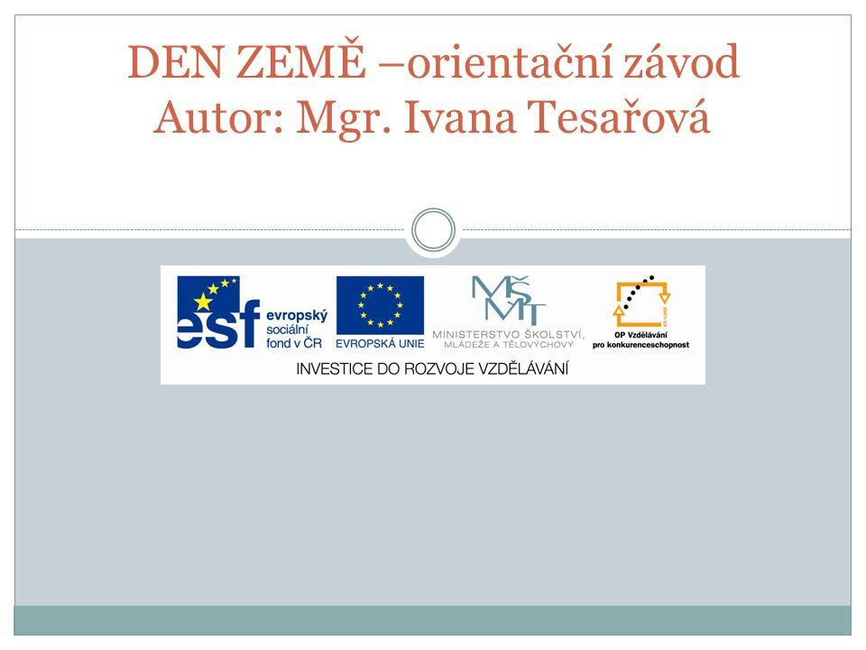 DEN ZEMĚ –orientační závod Autor: Mgr. Ivana Tesařová