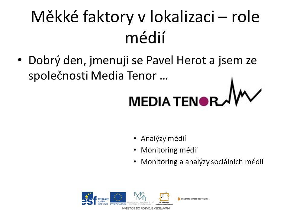 Měkké faktory v lokalizaci – role médií Dobrý den, jmenuji se Pavel Herot a jsem ze společnosti Media Tenor … Analýzy médií Monitoring médií Monitorin