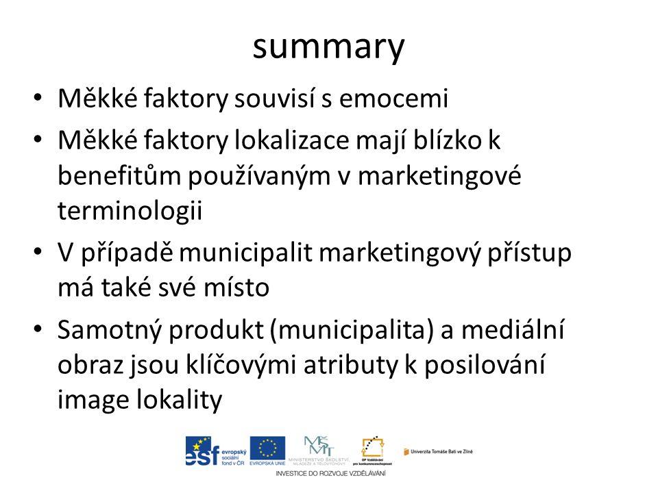 summary Měkké faktory souvisí s emocemi Měkké faktory lokalizace mají blízko k benefitům používaným v marketingové terminologii V případě municipalit