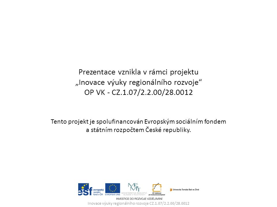 """Prezentace vznikla v rámci projektu """"Inovace výuky regionálního rozvoje"""" OP VK - CZ.1.07/2.2.00/28.0012 Tento projekt je spolufinancován Evropským soc"""