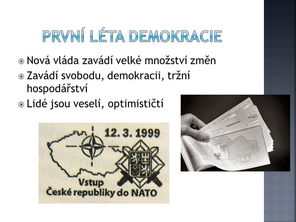  Nová vláda zavádí velké množství změn  Zavádí svobodu, demokracii, tržní hospodářství  Lidé jsou veselí, optimističtí