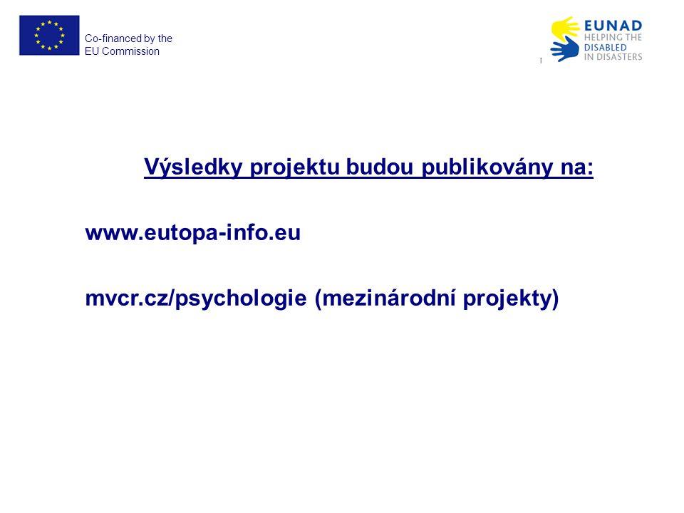 Co-financed by the EU Commission EUNAD No. ECHO/SUB/2012/640917 Výsledky projektu budou publikovány na: www.eutopa-info.eu mvcr.cz/psychologie (meziná