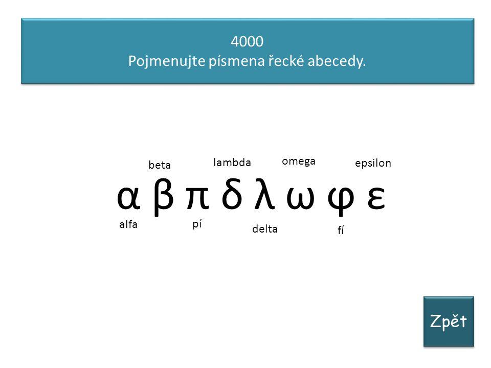 Zpět 4000 Pojmenujte písmena řecké abecedy. 4000 Pojmenujte písmena řecké abecedy.