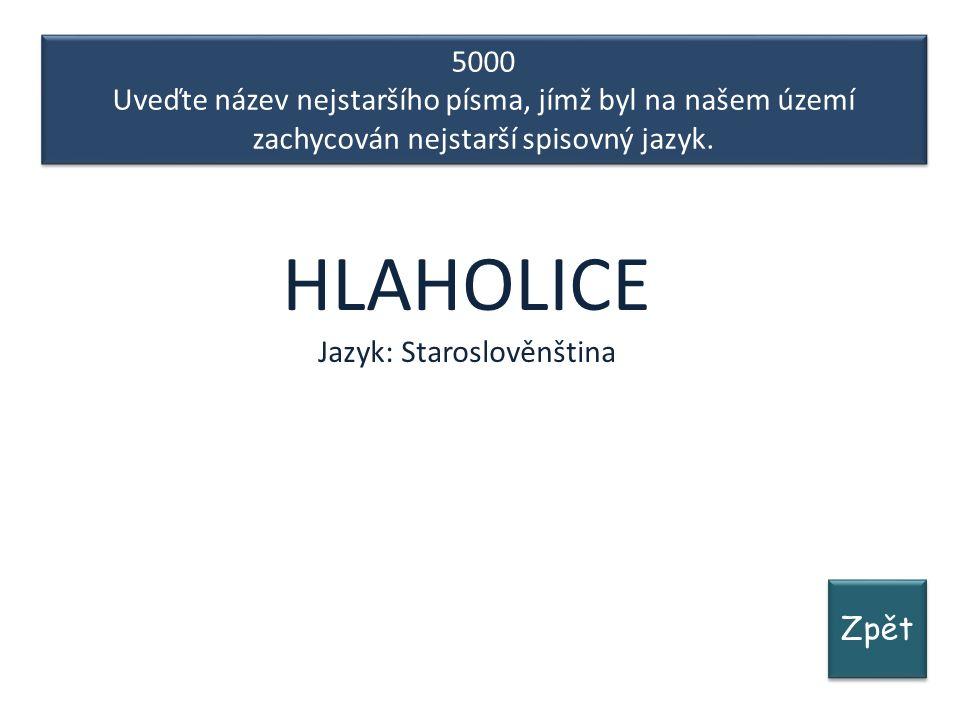Zpět 5000 Uveďte název nejstaršího písma, jímž byl na našem území zachycován nejstarší spisovný jazyk.