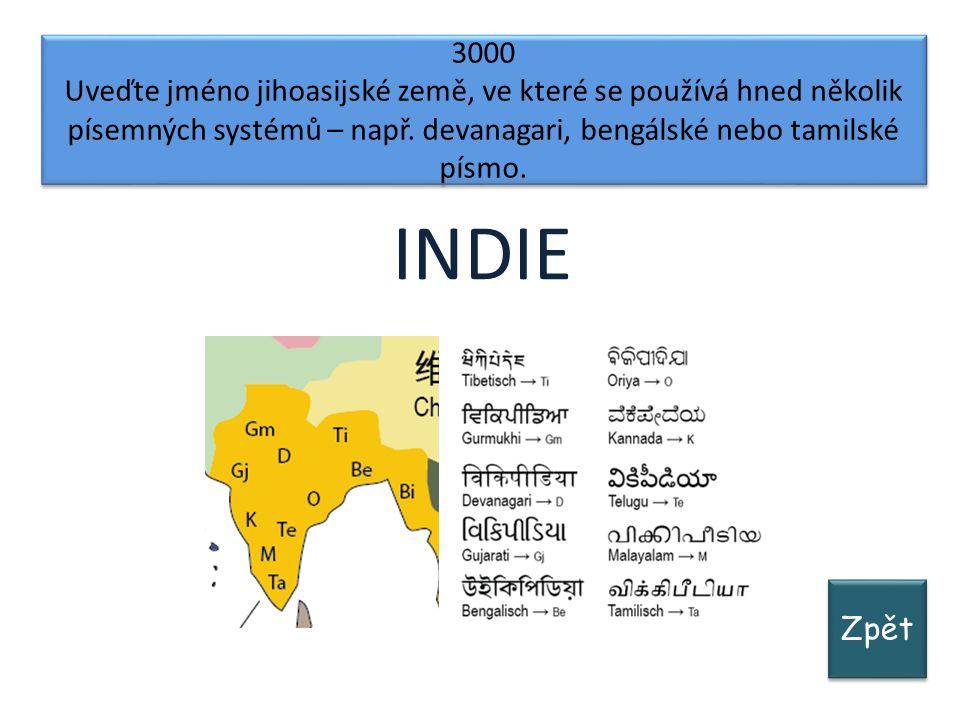 Zpět 3000 Uveďte jméno jihoasijské země, ve které se používá hned několik písemných systémů – např.