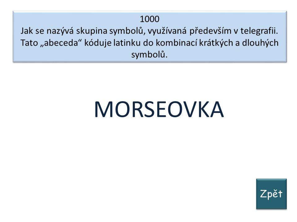 Zpět 1000 Jak se nazývá skupina symbolů, využívaná především v telegrafii.
