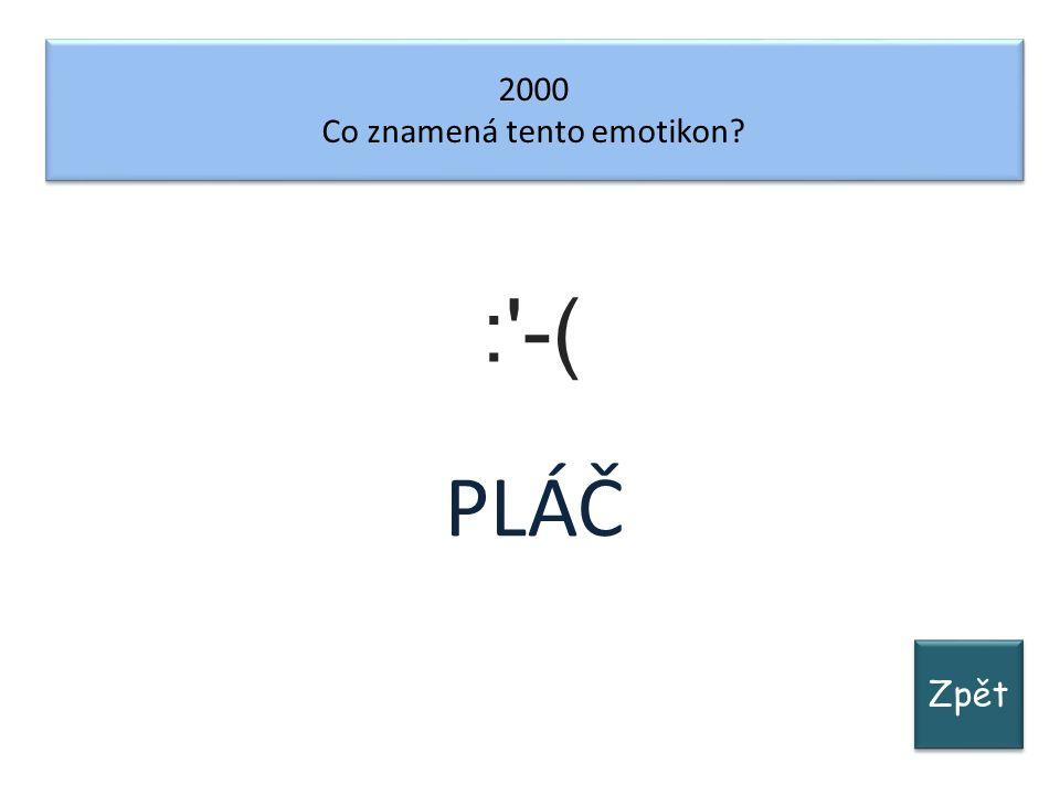 Zpět 2000 Co znamená tento emotikon? 2000 Co znamená tento emotikon? : -( PLÁČ