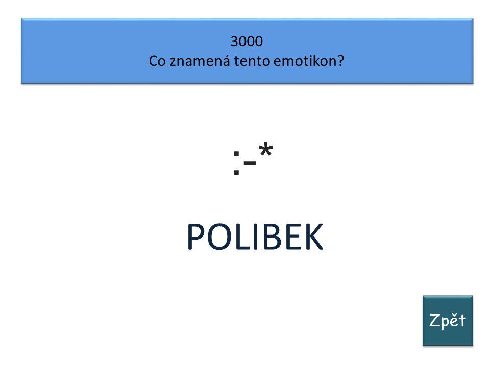 Zpět 3000 Co znamená tento emotikon? 3000 Co znamená tento emotikon? :-* POLIBEK