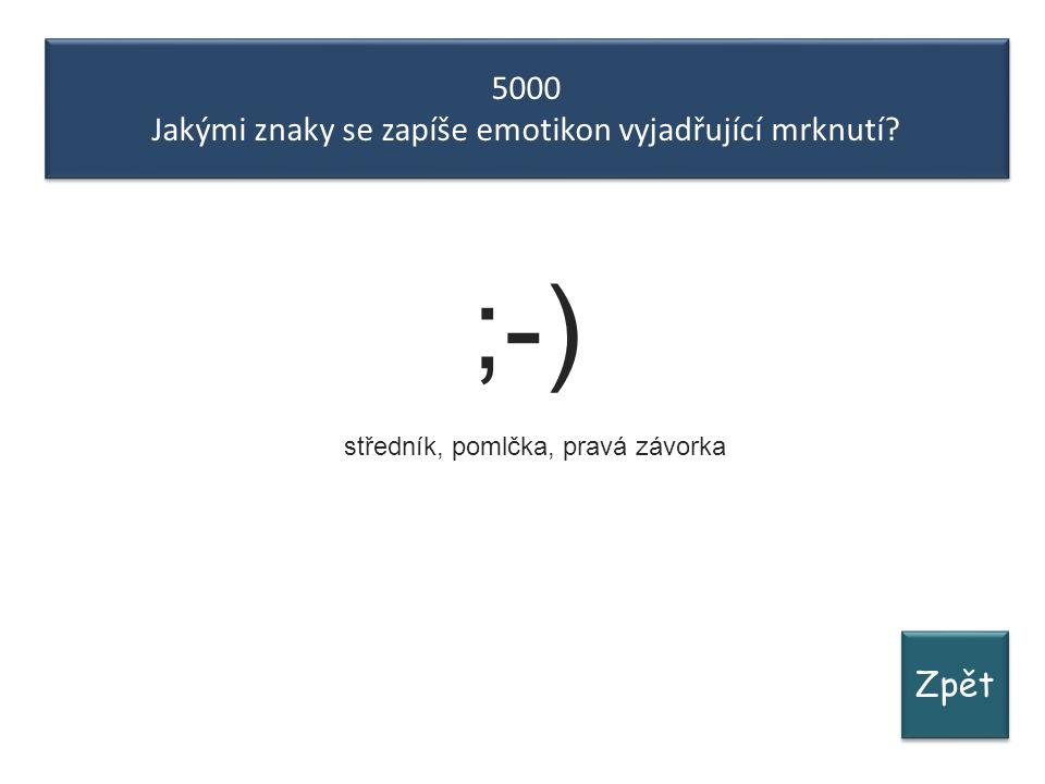 Zpět 5000 Jakými znaky se zapíše emotikon vyjadřující mrknutí.