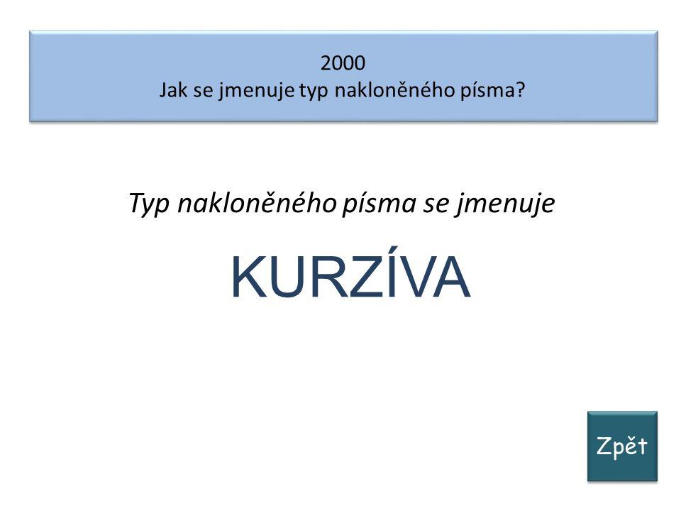 Zpět 2000 Jak se jmenuje typ nakloněného písma. 2000 Jak se jmenuje typ nakloněného písma.