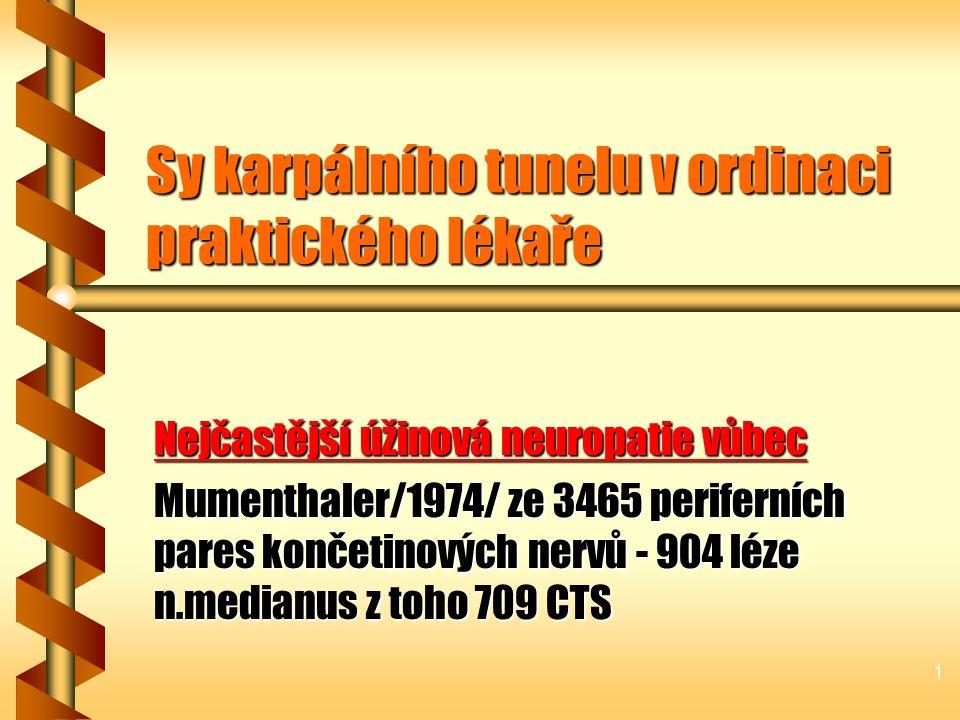 1 Sy karpálního tunelu v ordinaci praktického lékaře Nejčastější úžinová neuropatie vůbec Mumenthaler/1974/ ze 3465 periferních pares končetinových nervů - 904 léze n.medianus z toho 709 CTS