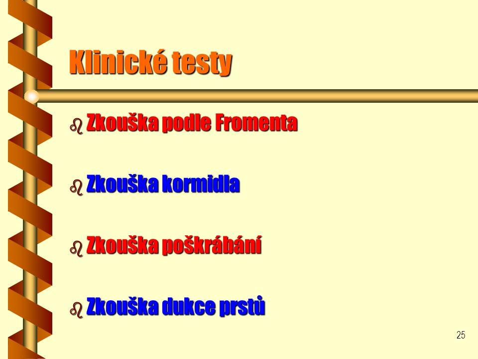 25 Klinické testy b Zkouška podle Fromenta b Zkouška kormidla b Zkouška poškrábání b Zkouška dukce prstů