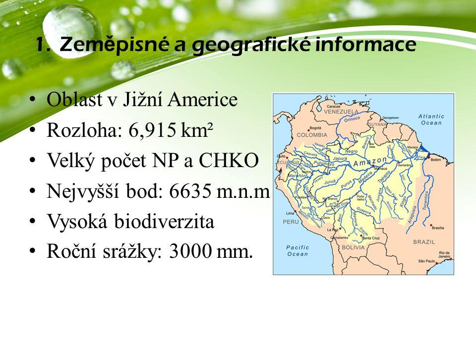 1.Zem ě pisné a geografické informace Oblast v Jižní Americe Rozloha: 6,915 km² Velký počet NP a CHKO Nejvyšší bod: 6635 m.n.m Vysoká biodiverzita Roční srážky: 3000 mm.