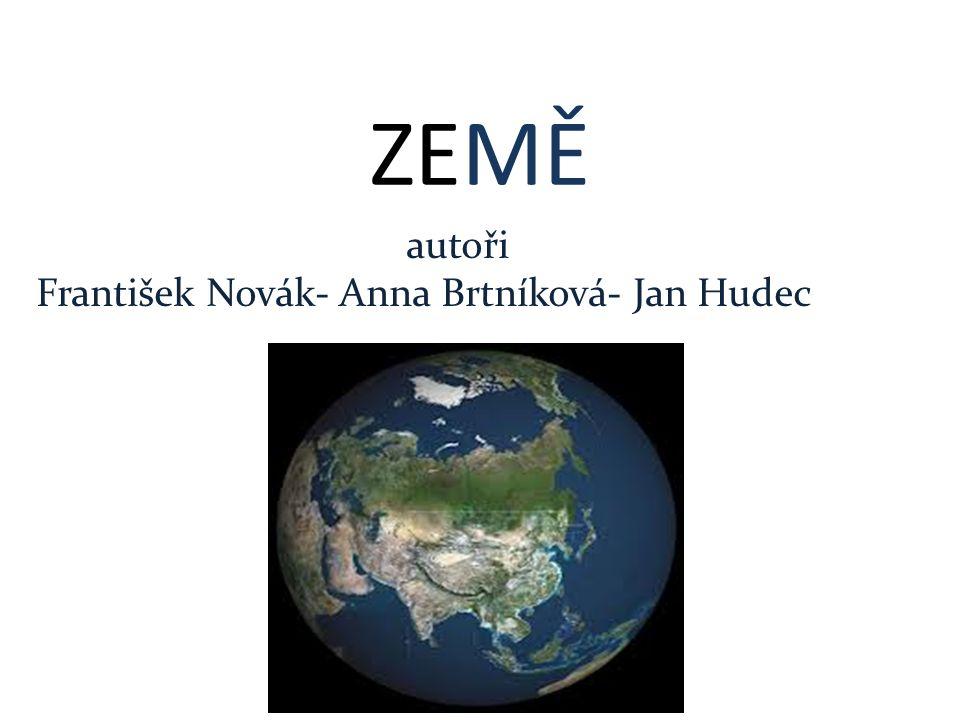 ZEMĚ autoři František Novák- Anna Brtníková- Jan Hudec