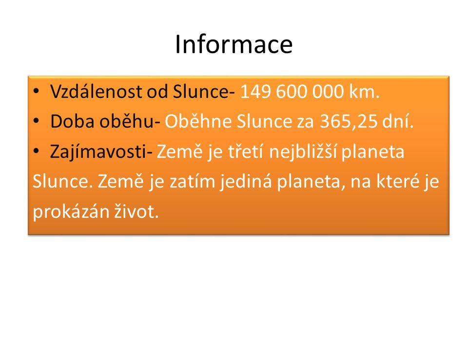 Informace Vzdálenost od Slunce- 149 600 000 km. Doba oběhu- Oběhne Slunce za 365,25 dní.