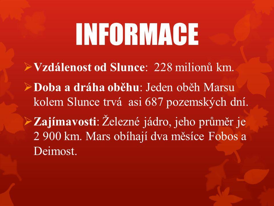 INFORMACE  Vzdálenost od Slunce: 228 milionů km.