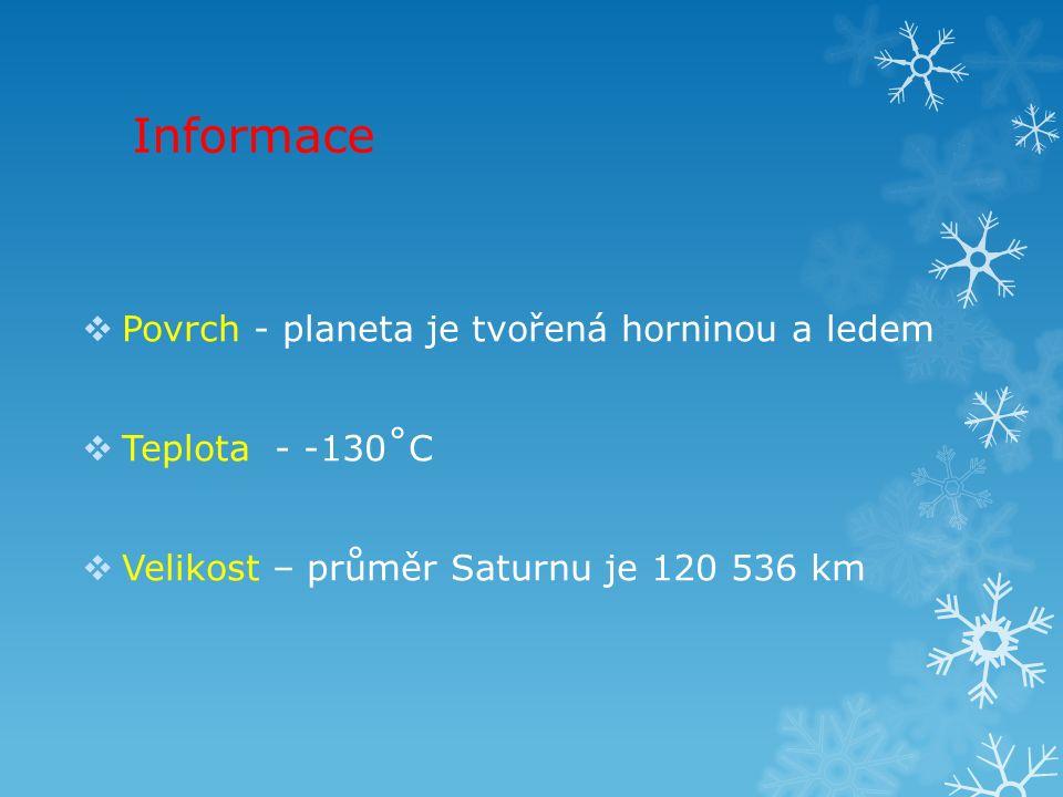 Informace  Povrch - planeta je tvořená horninou a ledem  Teplota - -130˚C  Velikost – průměr Saturnu je 120 536 km