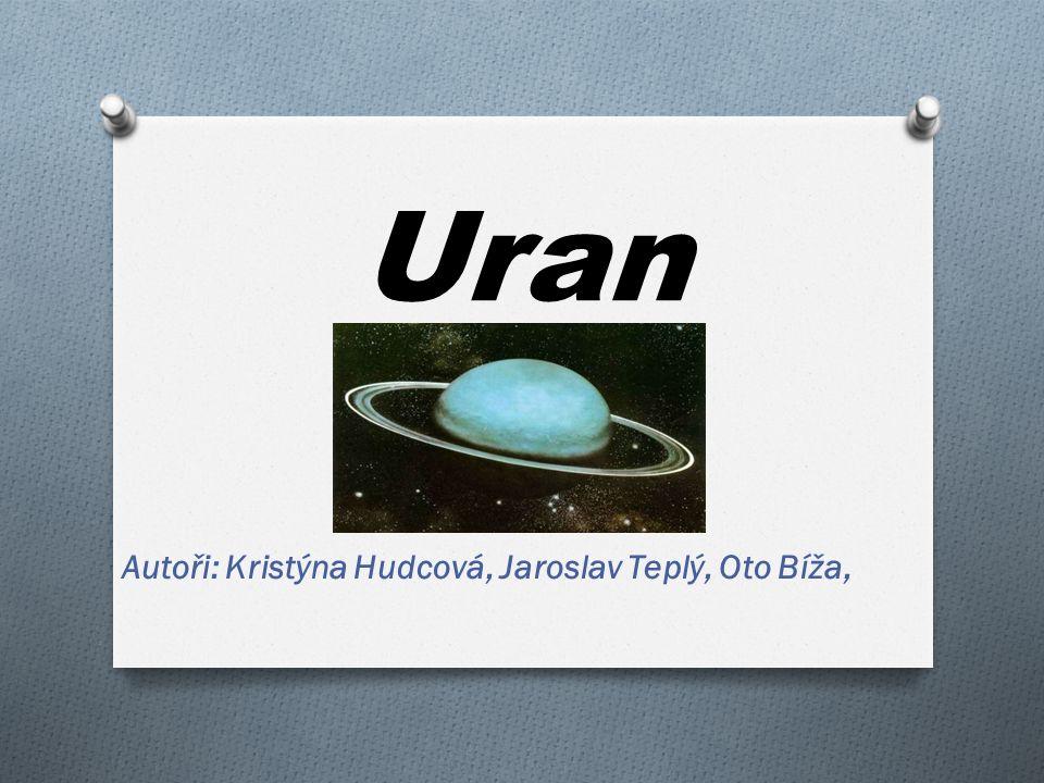 Uran Autoři: Kristýna Hudcová, Jaroslav Teplý, Oto Bíža,