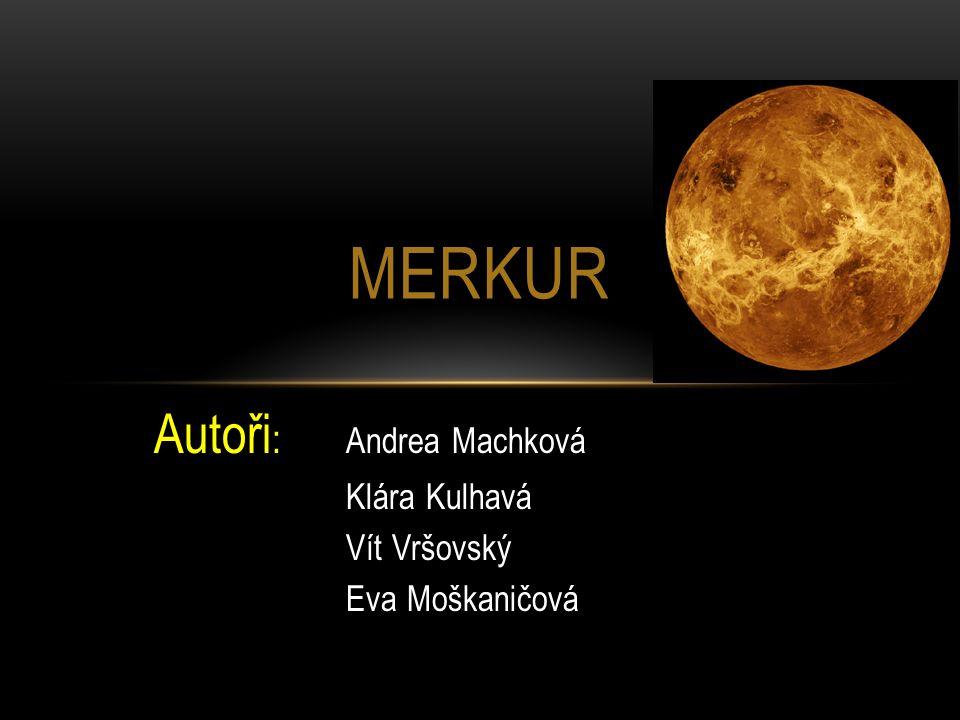 Autoři : Andrea Machková Klára Kulhavá Vít Vršovský Eva Moškaničová MERKUR
