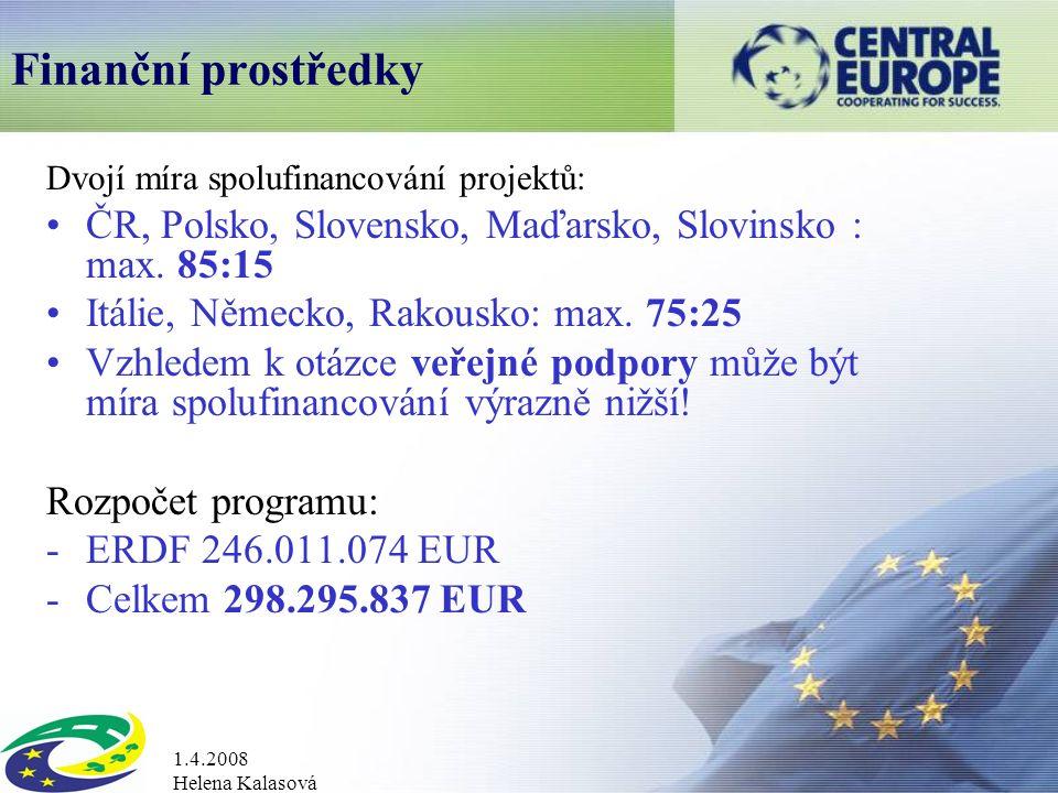 1.4.2008 Helena Kalasová Finanční prostředky Dvojí míra spolufinancování projektů: ČR, Polsko, Slovensko, Maďarsko, Slovinsko : max.