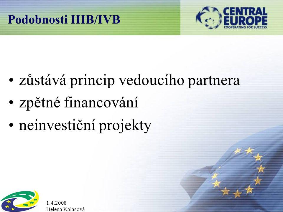 1.4.2008 Helena Kalasová Podobnosti IIIB/IVB zůstává princip vedoucího partnera zpětné financování neinvestiční projekty