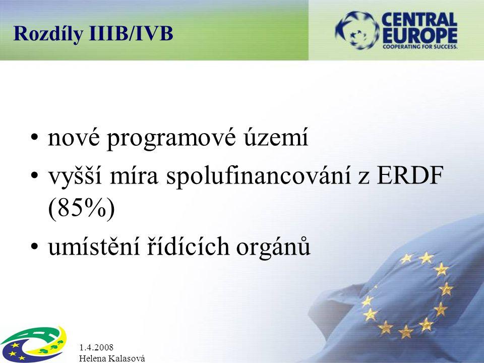 1.4.2008 Helena Kalasová Rozdíly IIIB/IVB nové programové území vyšší míra spolufinancování z ERDF (85%) umístění řídících orgánů