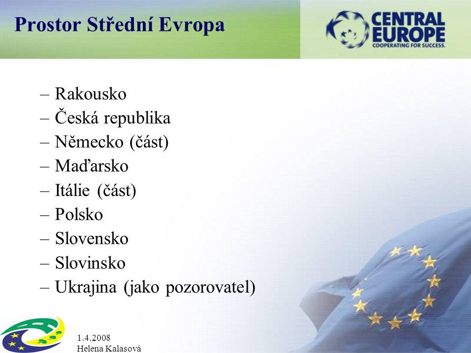 1.4.2008 Helena Kalasová Prostor Střední Evropa –Rakousko –Česká republika –Německo (část) –Maďarsko –Itálie (část) –Polsko –Slovensko –Slovinsko –Ukrajina (jako pozorovatel)