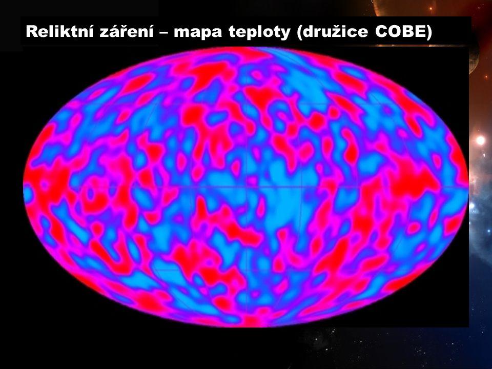 Reliktní záření – mapa teploty (družice COBE) Vyznačené oblasti se liší teplotou v řádu 10^-5 K