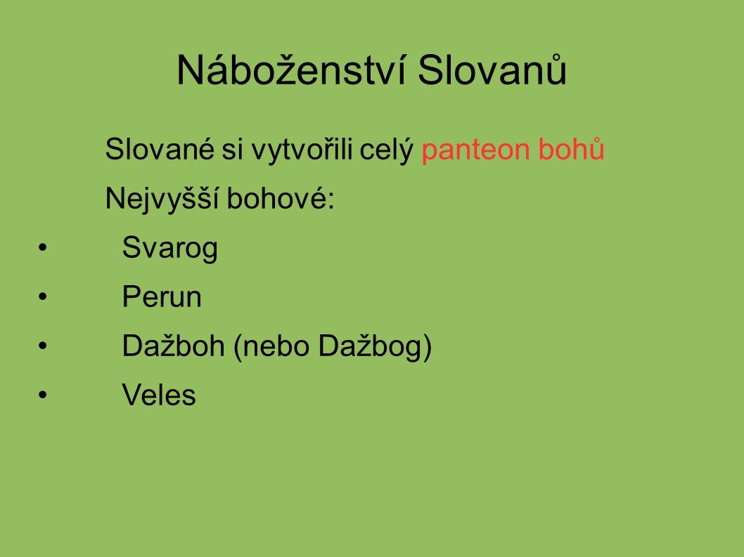 Náboženství Slovanů Slované si vytvořili celý panteon bohů Nejvyšší bohové: Svarog Perun Dažboh (nebo Dažbog) Veles