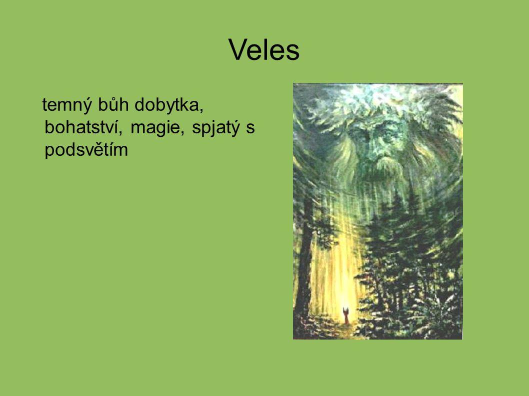Veles temný bůh dobytka, bohatství, magie, spjatý s podsvětím