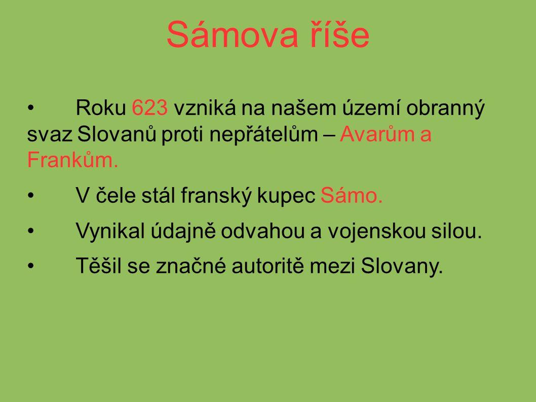 Sámova říše Roku 623 vzniká na našem území obranný svaz Slovanů proti nepřátelům – Avarům a Frankům.
