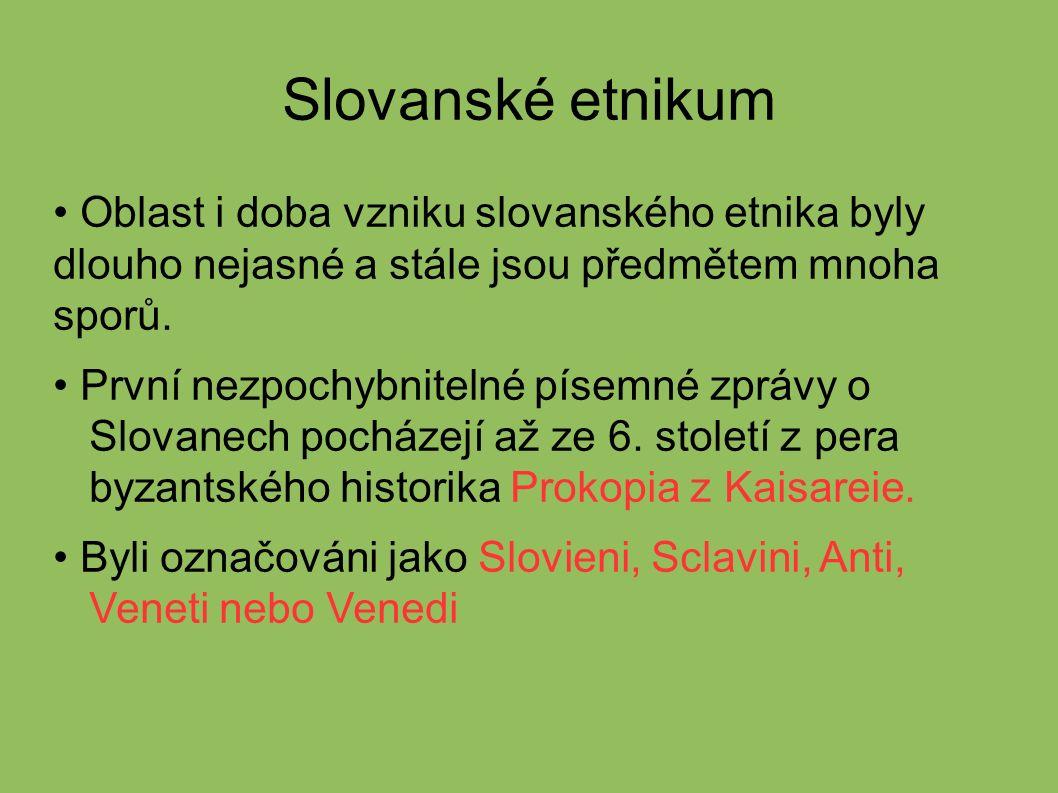 Slovanské etnikum Oblast i doba vzniku slovanského etnika byly dlouho nejasné a stále jsou předmětem mnoha sporů.