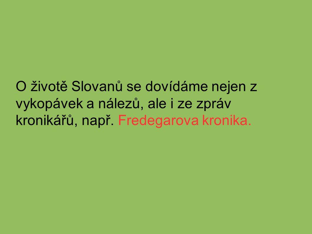 O životě Slovanů se dovídáme nejen z vykopávek a nálezů, ale i ze zpráv kronikářů, např.