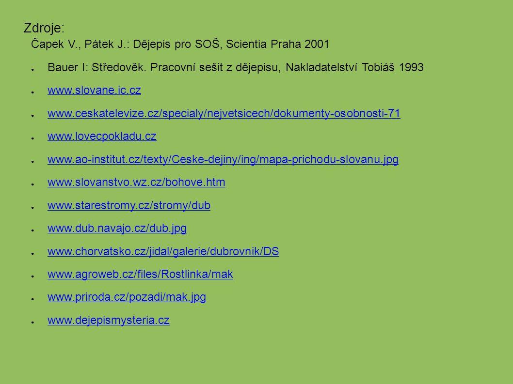 Zdroje: Čapek V., Pátek J.: Dějepis pro SOŠ, Scientia Praha 2001 ● Bauer I: Středověk.