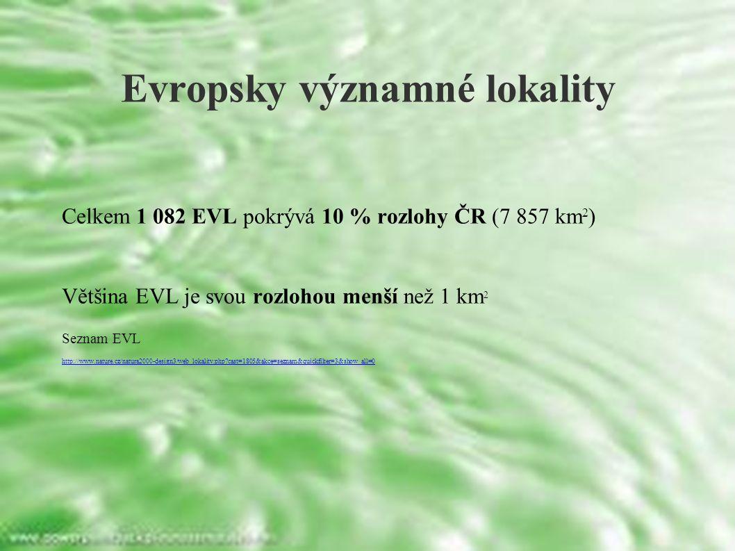 Evropsky významné lokality Celkem 1 082 EVL pokrývá 10 % rozlohy ČR (7 857 km 2 ) Většina EVL je svou rozlohou menší než 1 km 2 Seznam EVL http://www.nature.cz/natura2000-design3/web_lokality.php cast=1805&akce=seznam&quickfilter=3&show_all=0