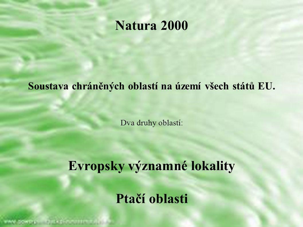 Natura 2000 Soustava chráněných oblastí na území všech států EU. Dva druhy oblastí: Evropsky významné lokality Ptačí oblasti