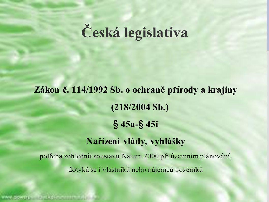 Česká legislativa Zákon č. 114/1992 Sb. o ochraně přírody a krajiny (218/2004 Sb.) § 45a-§ 45i Nařízení vlády, vyhlášky potřeba zohlednit soustavu Nat