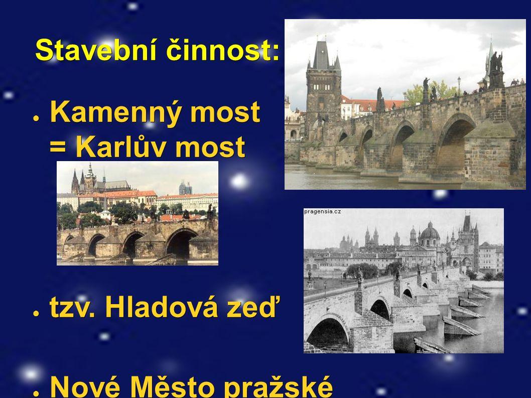 Stavební činnost: Stavební činnost: ● Kamenný most = Karlův most ● Kamenný most = Karlův most ● tzv.