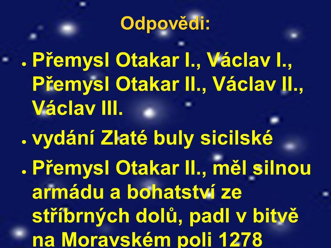 Odpovědi: ● Přemysl Otakar I., Václav I., Přemysl Otakar II., Václav II., Václav III.