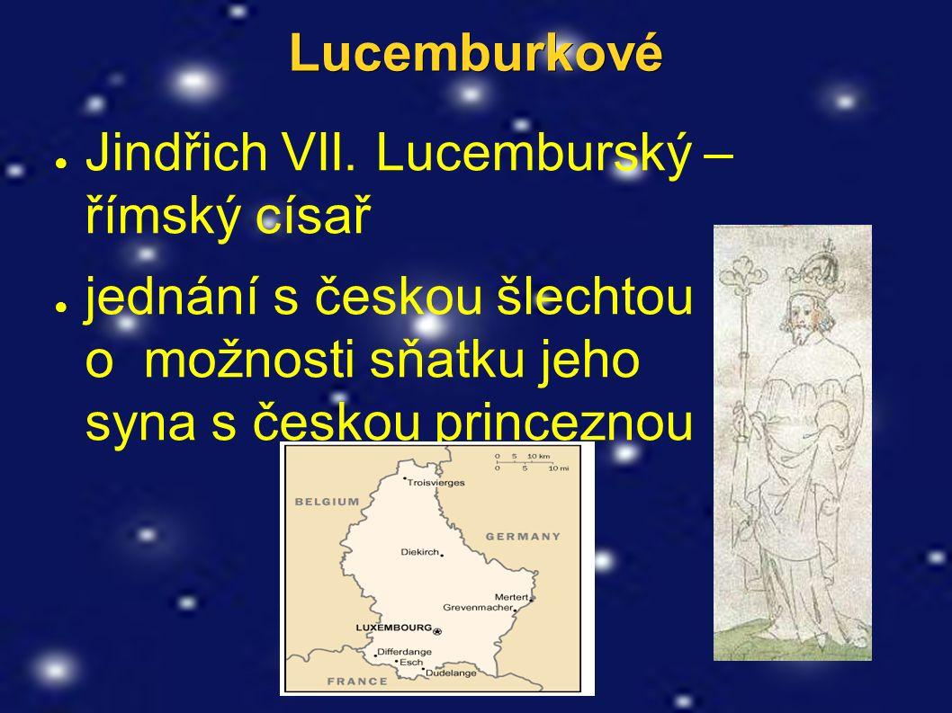 Jan Lucemburský Jan Lucemburský (1310 -1346) Eliškou Přemyslovnou, ● sňatek s Eliškou Přemyslovnou, sestra Václava III.
