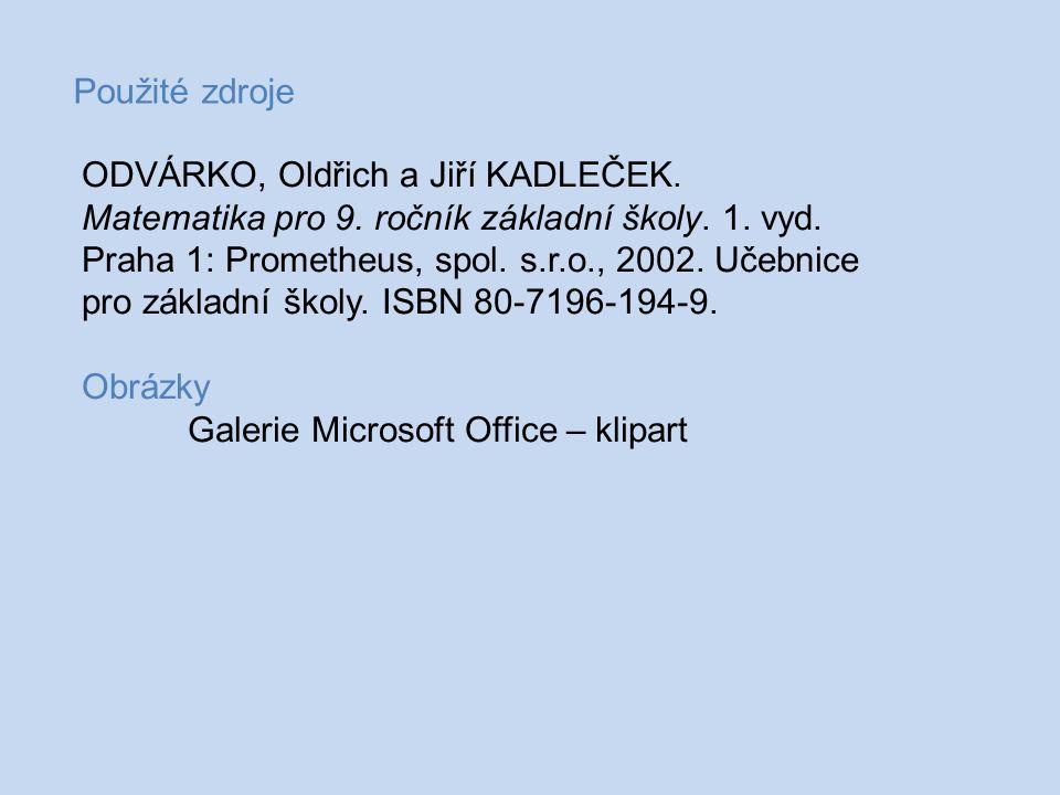 Použité zdroje ODVÁRKO, Oldřich a Jiří KADLEČEK. Matematika pro 9. ročník základní školy. 1. vyd. Praha 1: Prometheus, spol. s.r.o., 2002. Učebnice pr
