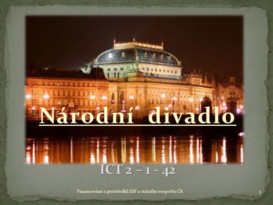 Národní divadlo ICT 2 – 1 - 42 1 Financováno z prostředků ESF a státního rozpočtu ČR