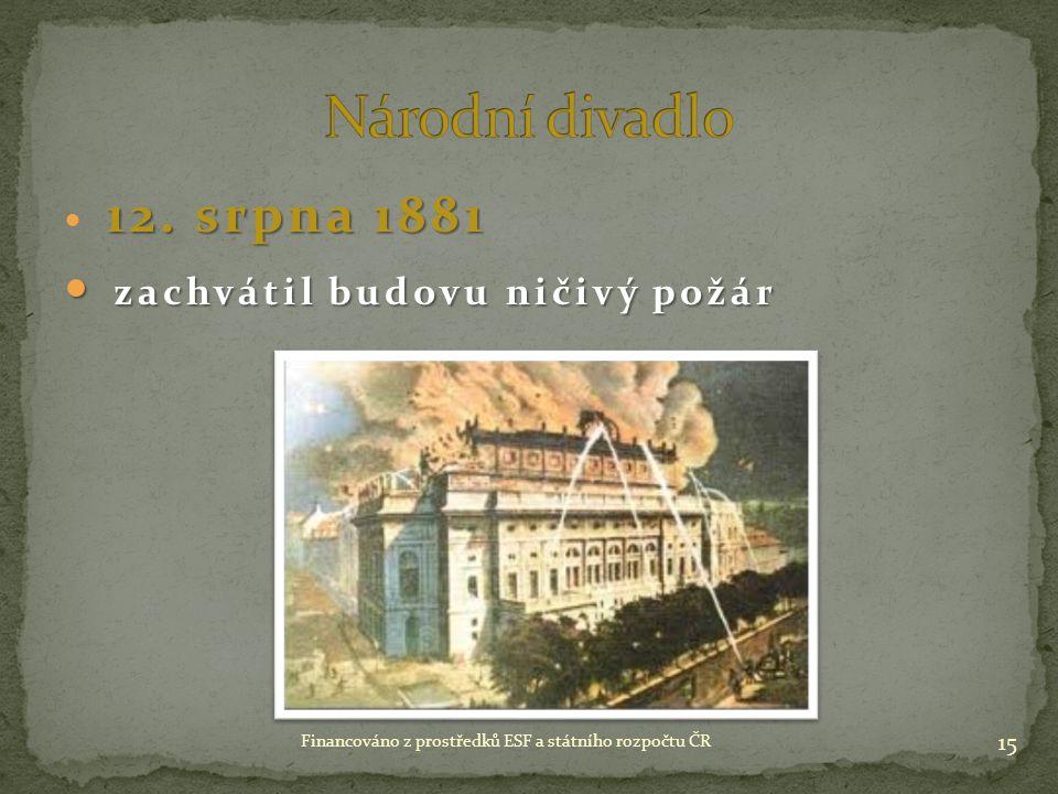 12. srpna 1881 zachvátil budovu ničivý požár zachvátil budovu ničivý požár 15 Financováno z prostředků ESF a státního rozpočtu ČR
