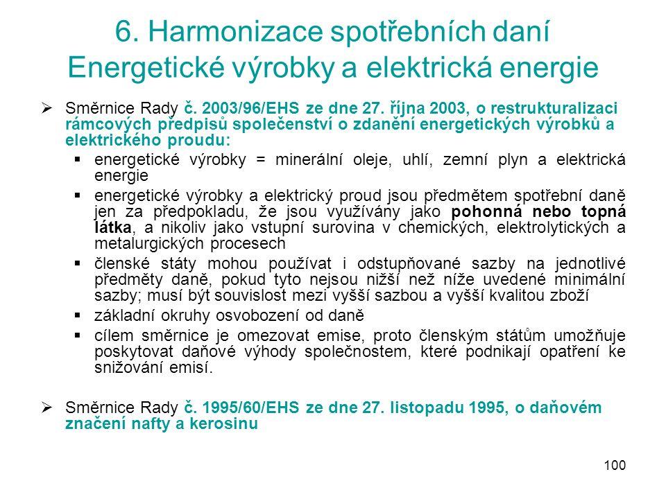 100 6. Harmonizace spotřebních daní Energetické výrobky a elektrická energie  Směrnice Rady č.