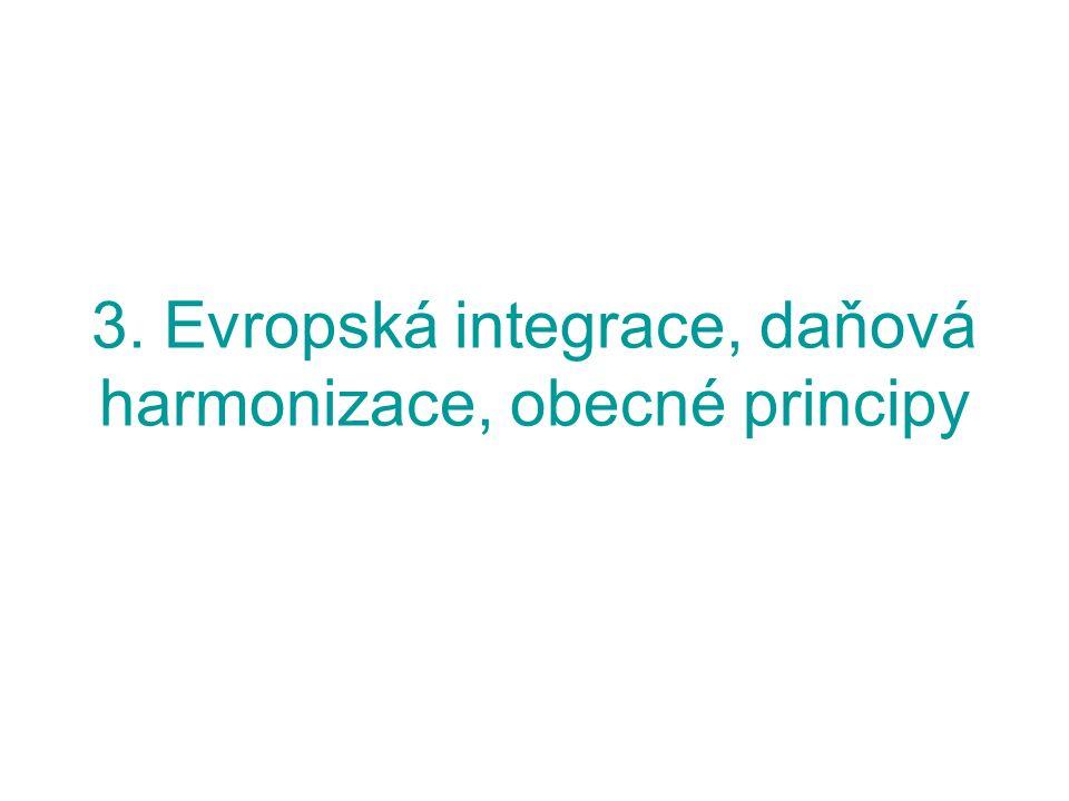 3. Evropská integrace, daňová harmonizace, obecné principy