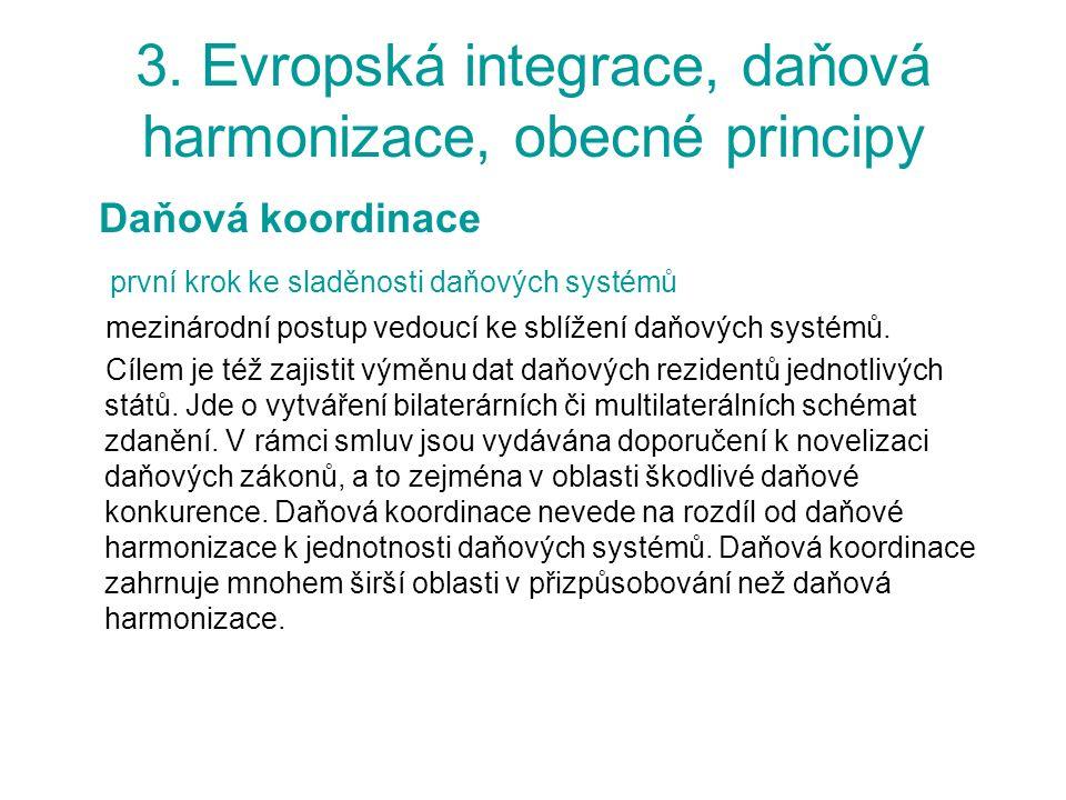 3. Evropská integrace, daňová harmonizace, obecné principy Daňová koordinace první krok ke sladěnosti daňových systémů mezinárodní postup vedoucí ke s