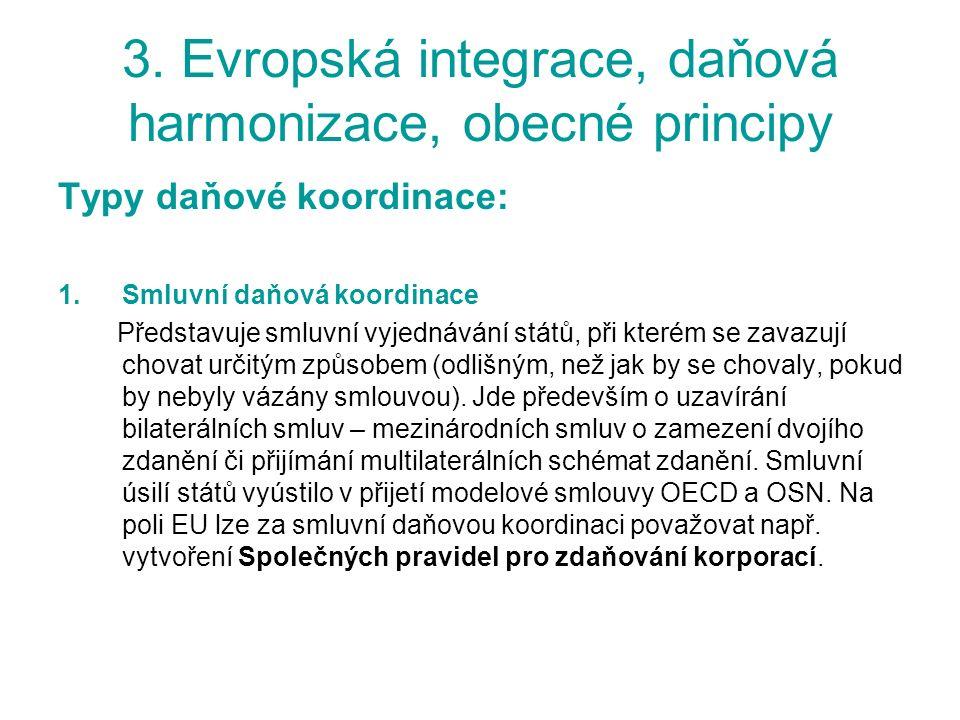 3. Evropská integrace, daňová harmonizace, obecné principy Typy daňové koordinace: 1.Smluvní daňová koordinace Představuje smluvní vyjednávání států,
